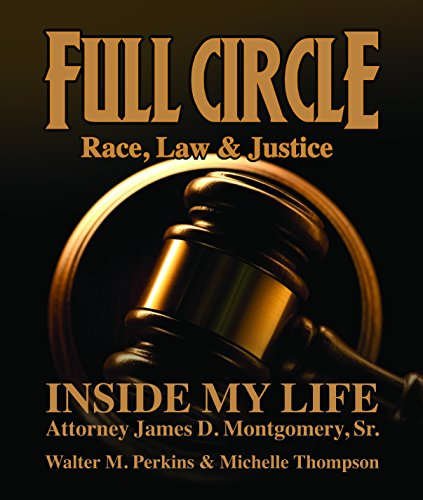 full-circle-race-law-justice-inside-my-life-attorney-james-d-montgomery-sr