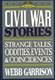 Garrison, Webb B.: Civil War Stories: A Collection of Strange Tales, Oddities, Events and Coincidences