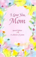 I Love You, Mom: A Collection of Poems…