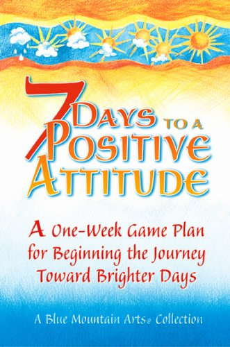 7-days-to-a-positive-attitude-a-one-week-game-plan-for-beginning-the-journey-toward-brighter-days