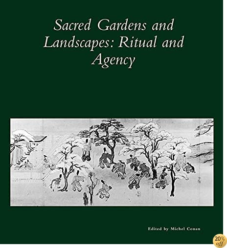 Sacred Gardens and Landscapes: Ritual and Agency (Dumbarton Oaks Colloquium Series in the History of Landscape Architecture)