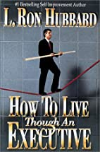 How to Live though an Executive by L. Ron…