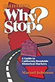 Johnson, Marael: California Why Stop ? A Guide to California Roadside Historical Markers: A Guide to California's Historical Markers