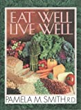 Smith, Pamela M.: Eat Well, Live Well