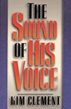 The Sound of His Voice by Kim Clement