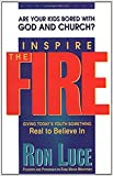 Luce, Ron: Inspire The Fire: Are your kids bored with God and Church?