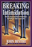Bevere, John: Breaking Intimidation: How to Overcome Fear and Release the Gifts of God in Your Life
