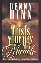 This Is Your Day for a Miracle by Benny Hinn