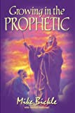 Bickle, Mike: Growing in the Prophetic