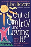 Bevere, Lisa: Out of Control & Loving It: How to Let Go When You're Afraid You'll Go Under