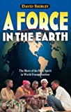 Shibley, David: A Force in the Earth: The Move of the Holy Spirit in World Evangelization