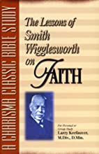 Lessons Of Smith Wigglesworth On Faith by…