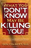 Colbert, Don: What You Don't Know May Be Killing You!