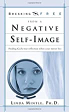 Breaking Free from a Negative Self-Image…