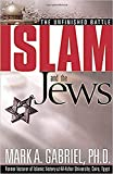Gabriel, Mark A.: Islam and the Jews: The Unfinished Battle