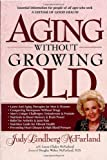 McFarland, Judy Lindberg: Aging Without Growing Old