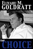 Goldratt, Eliyahu M.: The Choice
