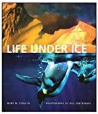 Life Under Ice by Mary M. Cerullo