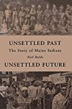 Rolde, Neil: Unsettled Past, Unsettled Future: The Story of Maine Indians