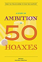 A History of Ambition in 50 Hoaxes (History…