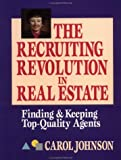 Johnson, Carol: The Recruiting Revolution in Real Estate: Finding and Keeping Top-Quality Agents