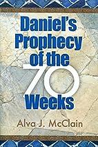Daniels Prophecy of the 70 Weeks by Alva J.…