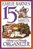 Barnes, Emilie: Emilie Barnes&#39; 15 Minute Home and Family Organizer: Two Bestselling Works Complete in One Volume