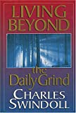 Swindoll, Charles R.: Living Beyond the Daily Grind: Reflections on the Songs and Sayings in Scripture