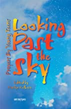 Looking Past the Sky: Prayers by Young Teens…