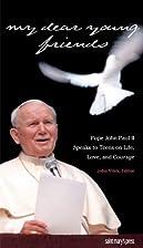 My Dear Young Friends: Pope John Paul II…