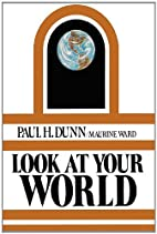 Look at your world by Paul H. Dunn
