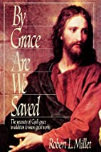 By grace are we saved by Robert L. Millet