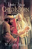 Marsh, W. Jeffrey: Unto Us a Child Is Born