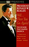 Mitgang, N. R.: President Ronald W. Reagan: Well...There You Go Again! Humor That Shaped America