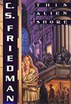This Alien Shore by C. S. Friedman
