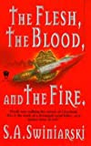 Swiniarski, S. A.: Flesh, the Blood and the Fire