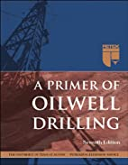 A Primer of Oilwell Drilling, 7th Ed. by Dr.…