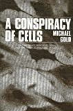 Gold, Michael: A Conspiracy of Cells