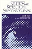 Nishida, Kitaro: Intuition and Reflection in Self-Consciousness (S U N Y Series in Philosophy)
