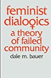 Bauer, Dale M.: Feminist Dialogics: A Theory of Failed Community