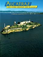 Alcatraz: The Story Behind the Scenery by…