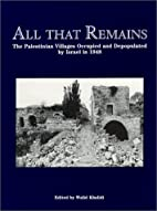 All That Remains: The Palestinian Villages…