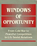 Allison, Graham T.: Windows of Opportunity: From Cold War to Peaceful Competition in Us-Soviet Relations