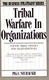 Neuhauser, Peg C.: Tribal Warfare in Organizations: Turning Tribal Conflict into Negotiated Peace