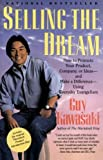 Kawasaki, Guy: Selling the Dream: How to Promote Your Product, Company, or Ideas-And Make a Difference-Using Everyday Evangelism