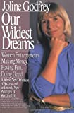 Joline Godfrey: Our Wildest Dreams: Women Entrepeneurs Making Money, Having Fun, Doing Good