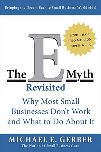 the-e-myth-revisited-why-most-small-businesses-dont-work-and-what-to-do-about-it
