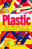 Stephen Fenichell: Plastic: The Making of a Synthetic Century
