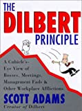 The Dilbert Principle A Cubicles Eye View of Bosses, Meetings, Management Fads