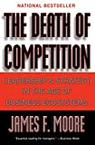 Moore, James F.: The Death of Competition: Leadership and Strategy in the Age of Business Ecosystems
